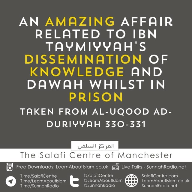 An Amazing Affair Related To Ibn Taymiyyah's Dissemination of Knowledge and Dawah Whilst In Prison!