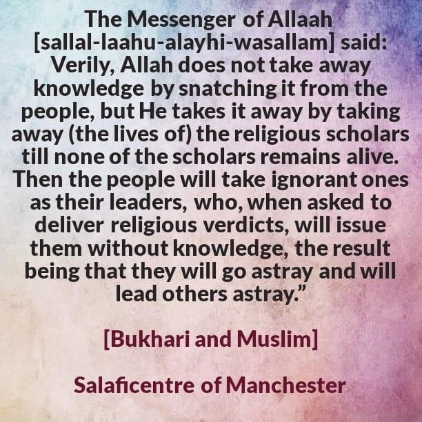 What happens when (sound) knowledge disappears and the ignorant ones are taken as scholars?!