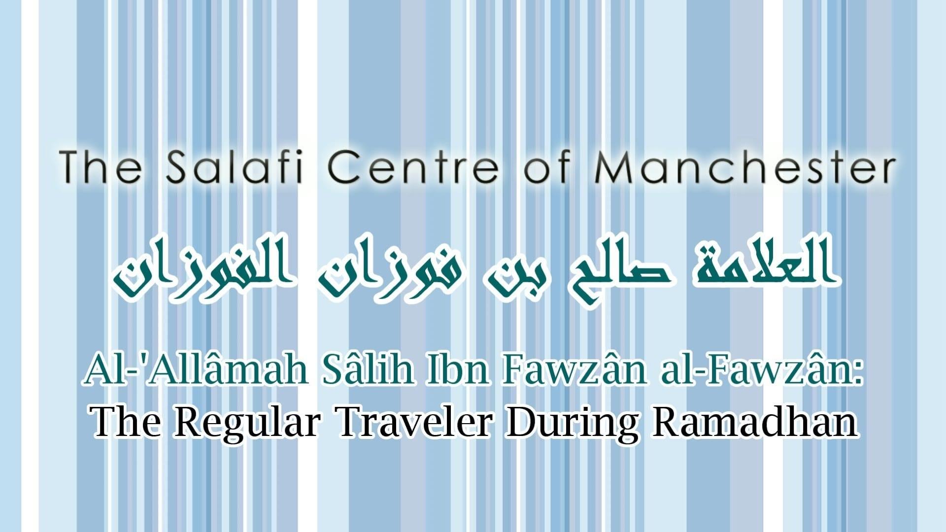 The Regular Traveller in Ramadhan | Al-'Allâmah Sâlih al-Fawzân
