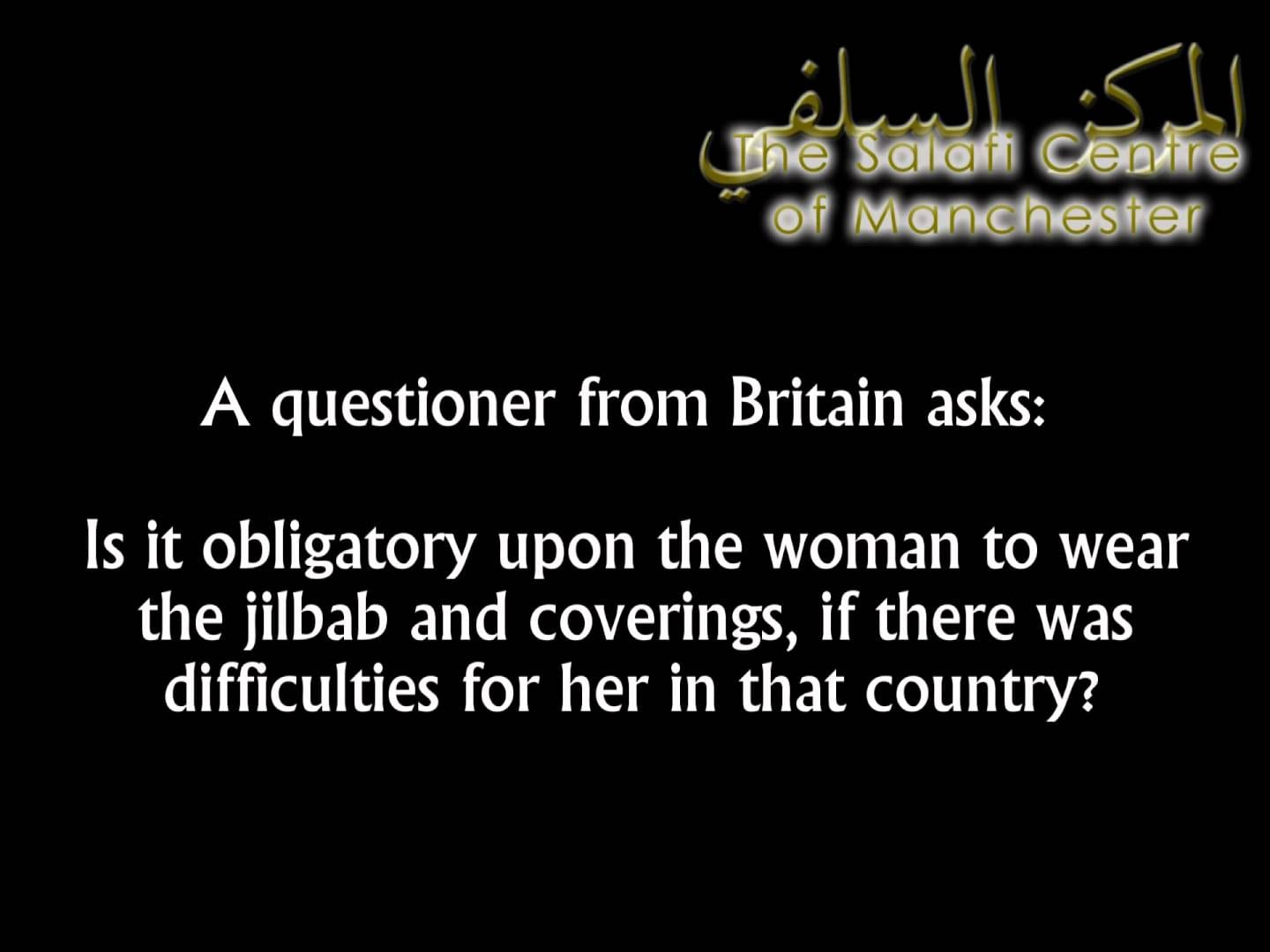 Is It Obligatory Upon A Woman To Wear The Jilbab If It Is Difficult For Her In That Country?