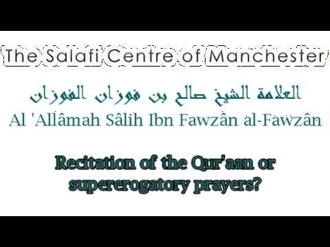 Reciting the Qur'an or Praying Salah an-Naafila?   Al-'Allâmah Sâlih al-Fawzân