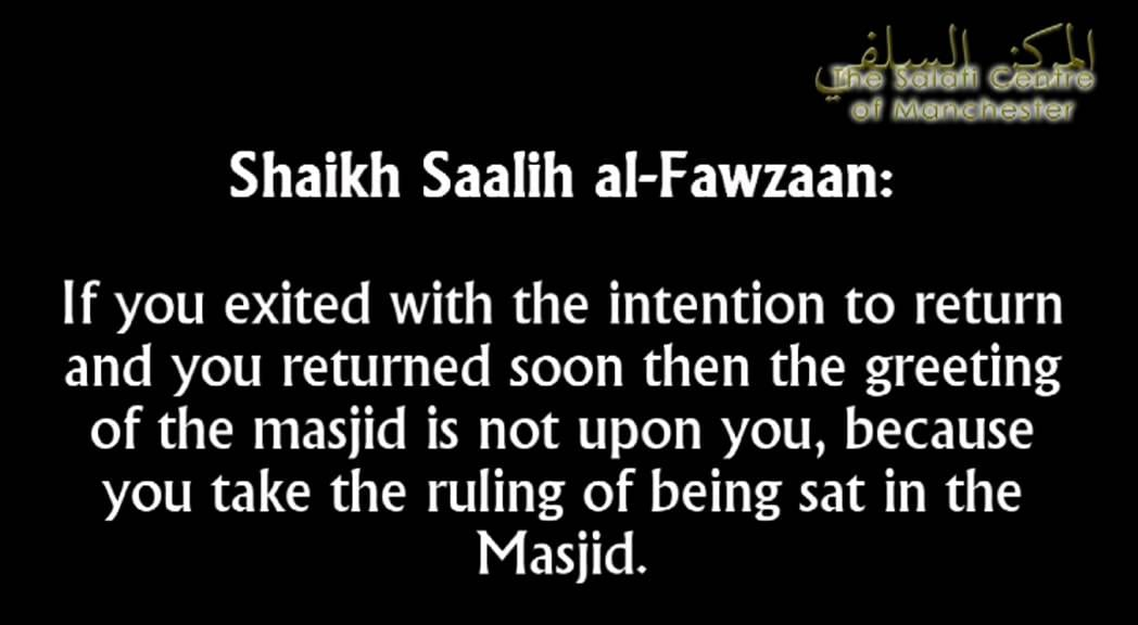 Do I need to pray two rakaat if I left the masjid and returned a while after? | Shaykh al-Fawzaan