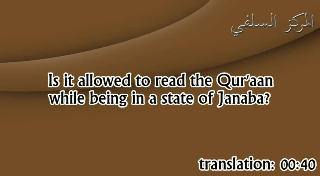 Is it allowed to read the Qur'aan whilst in a state of Janaba? | Shaikh Zayd ibn Hadee al-Madkhalee