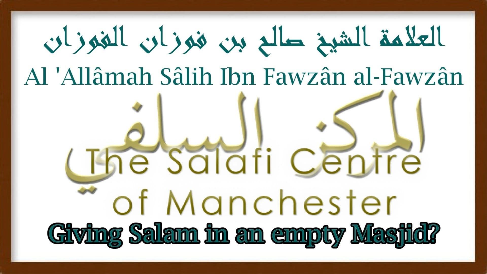 Giving Salam in an Emtpy Masjid?   Al-'Allâmah Sâlih al-Fawzân