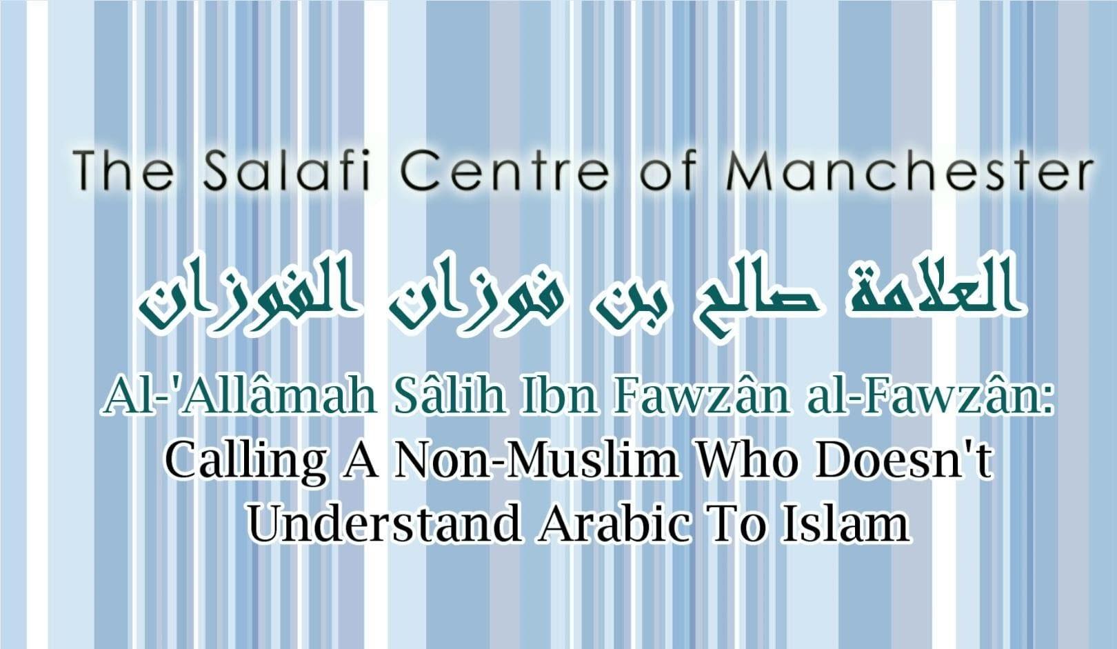 Calling A Non-Muslim To Islam Who Doesn't Know Arabic | Al-'Allâmah Sâlih al-Fawzân