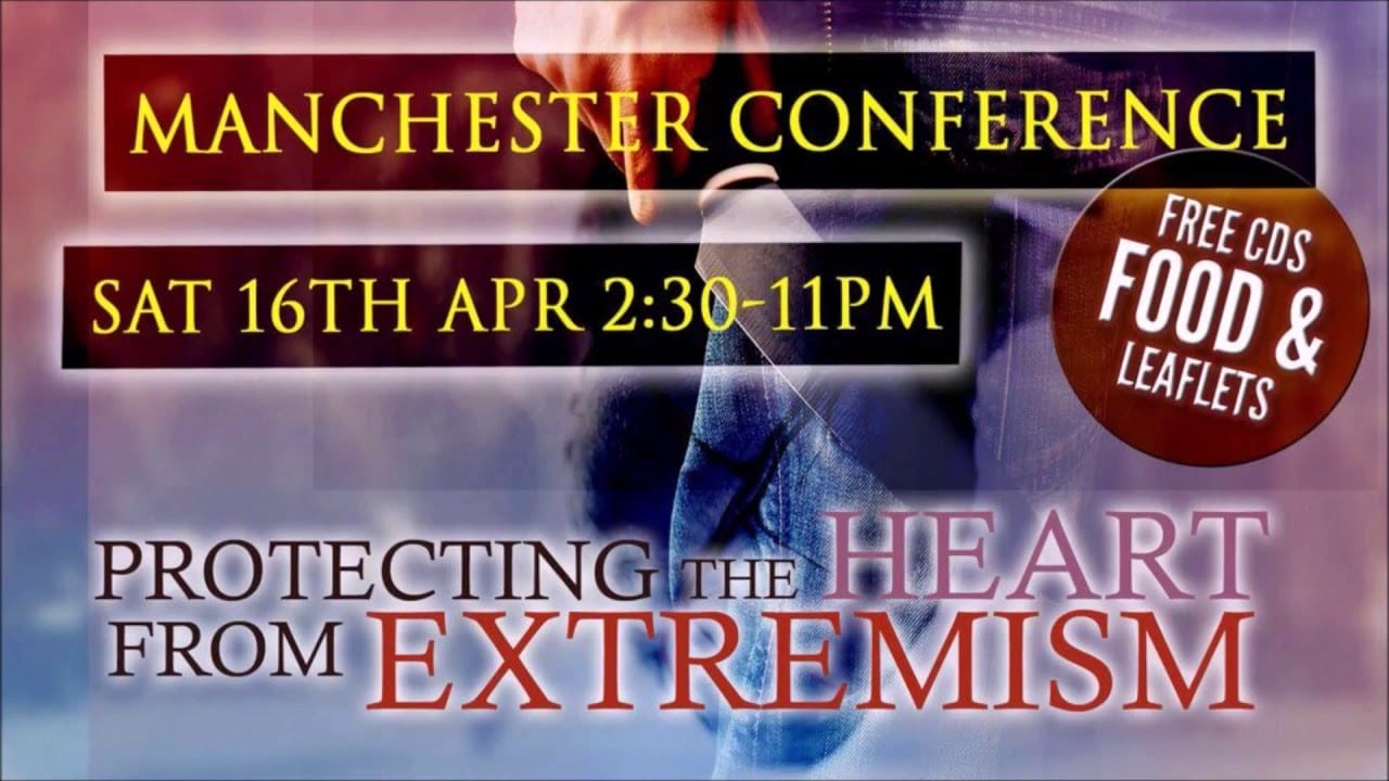 Protecting The Heart From Extremism – Manchester Conference Apr 16 2016