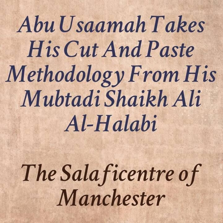 ABU USAAMAH TAKES HIS CUT & PASTE METHODOLOGY FROM HIS INNOVATOR SHAYKH ALI HASAN AL-HALABI