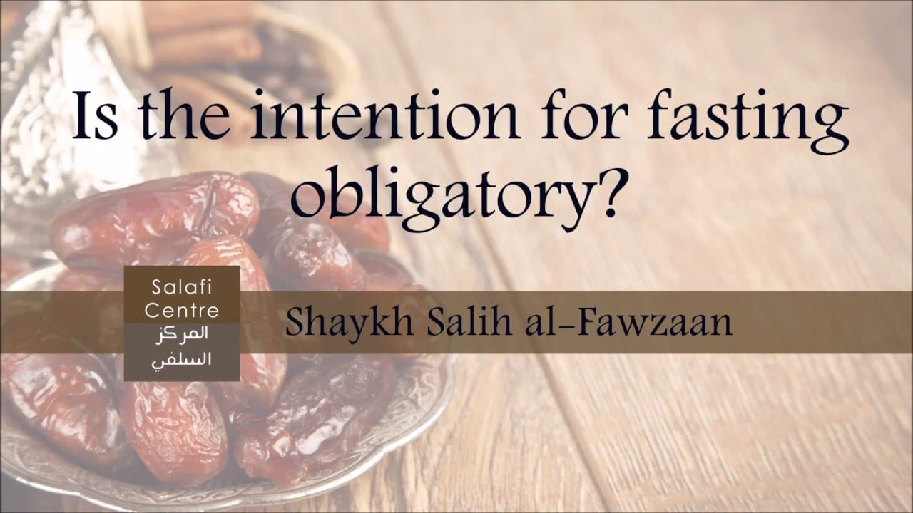 Is the intention for fasting obligatory? – Shaykh Fawzaan