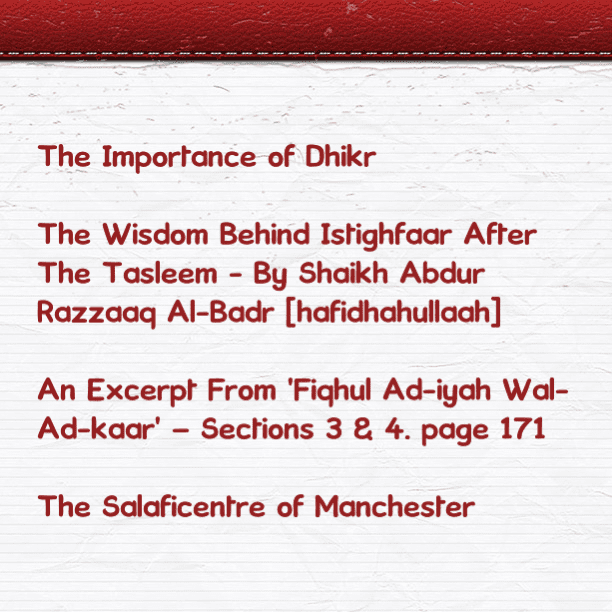 [6] Excerpts From Fiqhul Ad-iyah Wal-Ad-kaar – [Wisdom Behind Istighfaar After The Salaah [i.e. after Tasleem] [PDF 1 page]