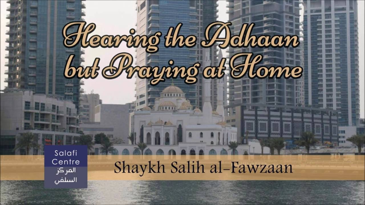 Hearing the Adhaan but Praying at Home- Shaykh Fawzaan
