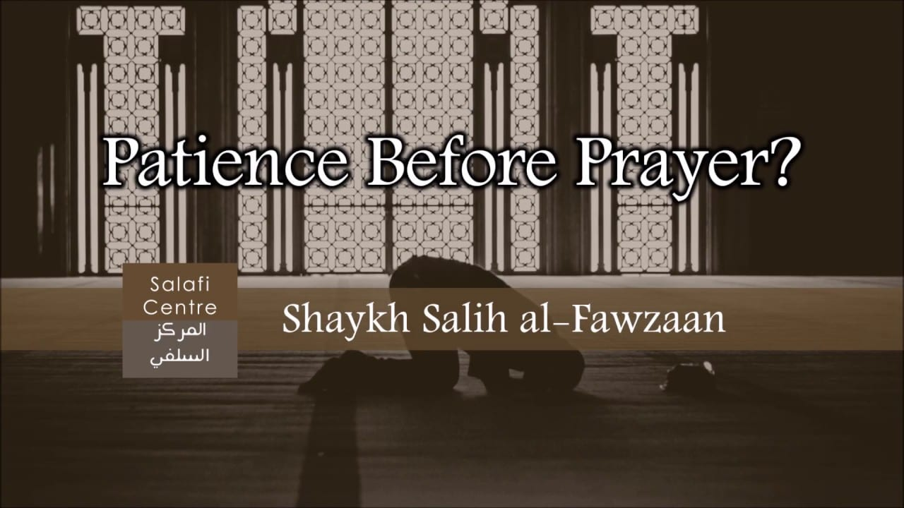 Patience Before Prayer? – Shaykh Salih al-Fawzaan