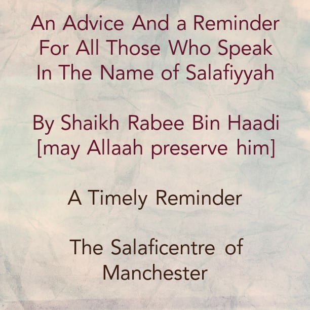 An Advice and a Reminder for All Those Who Speak In The Name of Salafiyyah – [A Timely Reminder]