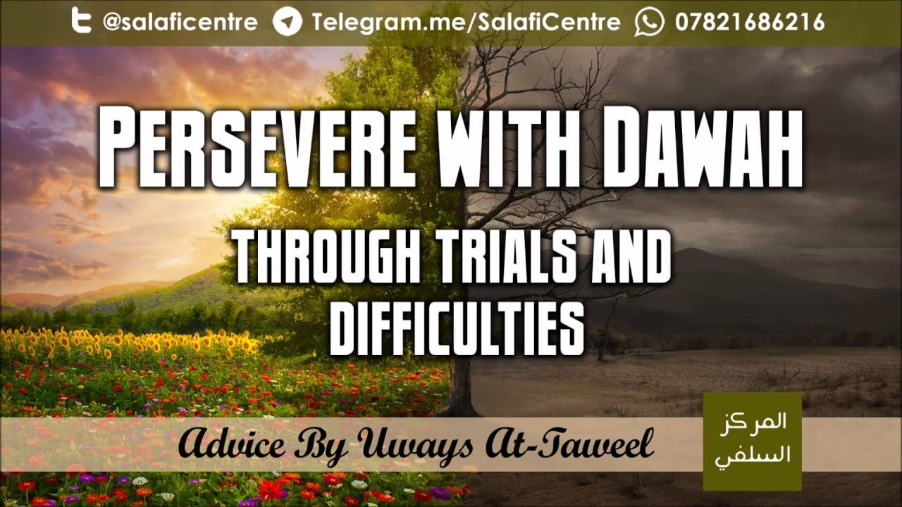 Persevere With Dawah; Through Trials & Difficulties – Uways At-Taweel
