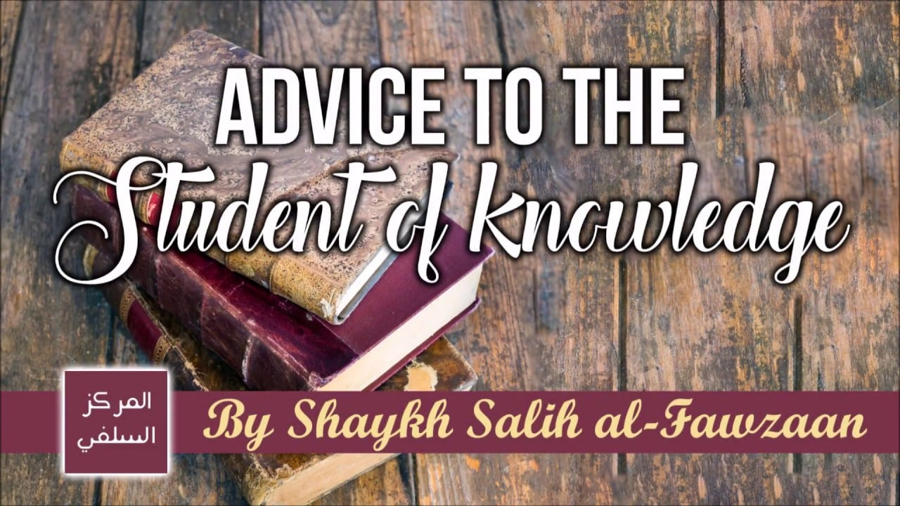 Advice to the Student of Knowledge – Shaykh Salih al-Fawzaan