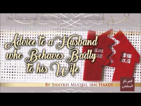 Advice to a Husband who Behaves Badly to his Wife – Shaykh Muqbil ibn Haadi