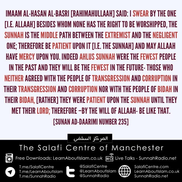 The Sunnah is the Balanced Path between the Extremists and the Negligent Ones, So Be Patient Upon the Sunnah Until You Meet Your Lord…by Imaam Al-Hasan Al-Basri
