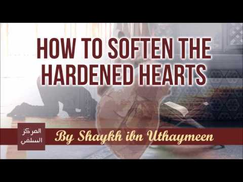 How to Soften the Hardened Hearts – Shaykh ibn Uthaymeen
