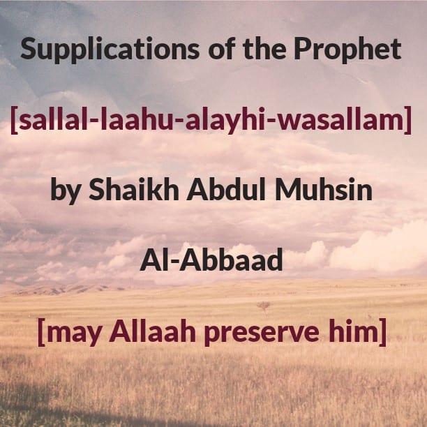 Supplications of The Prophet [sallal-laahu-alayhi-wasallam]- By Shaikh Abdul Muhsin Al-Abbaad