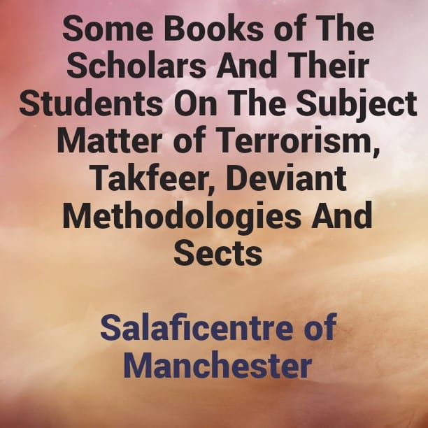 Some Books of The Scholars and Their Students on The Subject Matter of Terrorism, Takfeer, Deviant Methodologies and Sects