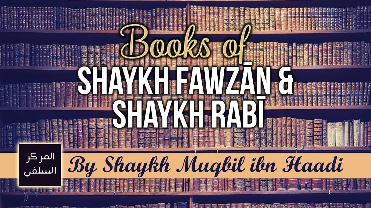 Books of Shaykh Fawzān and Shaykh Rabī – Shaykh Muqbil