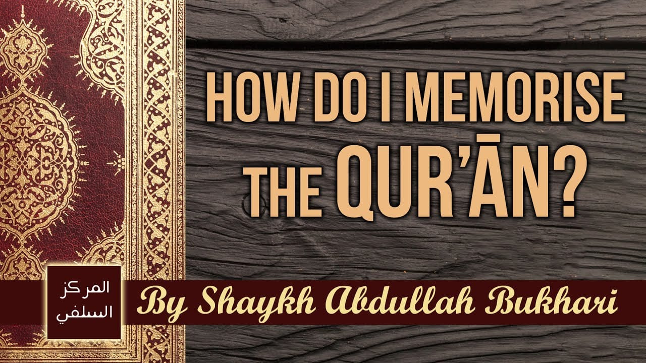 How to memorise and review the Qur'ān? – Shaykh Abdullah Bukhari