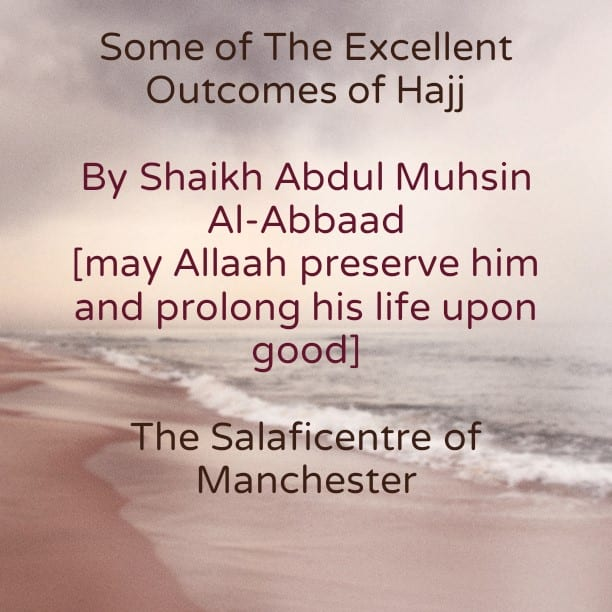 Some Excellent Outcomes of Hajj- By Shaikh Abdul Muhsin Al-Abbaad [may Allaah preserve him]