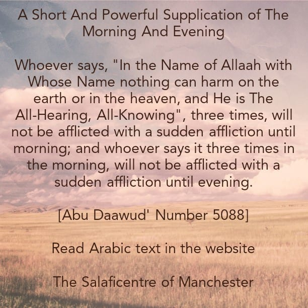 Whoever Says This Supplication Three Times- Morning and Evening- Will Not Be Afflicted By a Sudden Affliction By The Will of Allaah