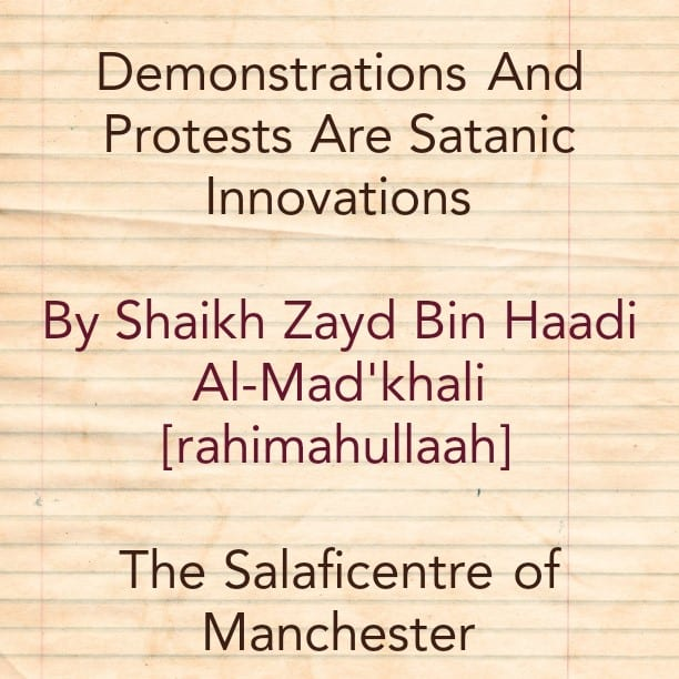 Demonstrations And Protests Are Satanic Innovations – By Shaikh Zayd [rahimahullaah]