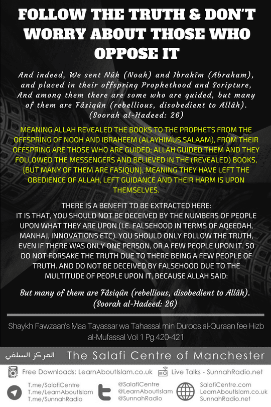 FOLLOW THE TRUTH AND DON'T WORRY ABOUT THOSE WHO OPPOSE IT – SHAYKH SAALIH AL-FAWZAAN