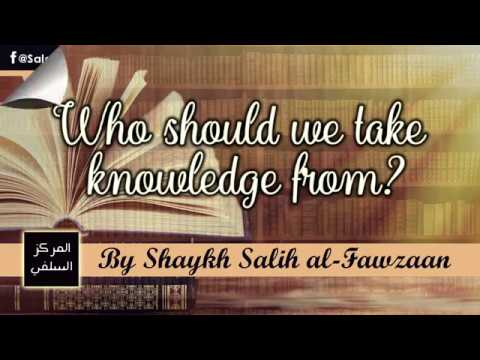 Who should we take knowledge from? – Shaykh Fawzaan