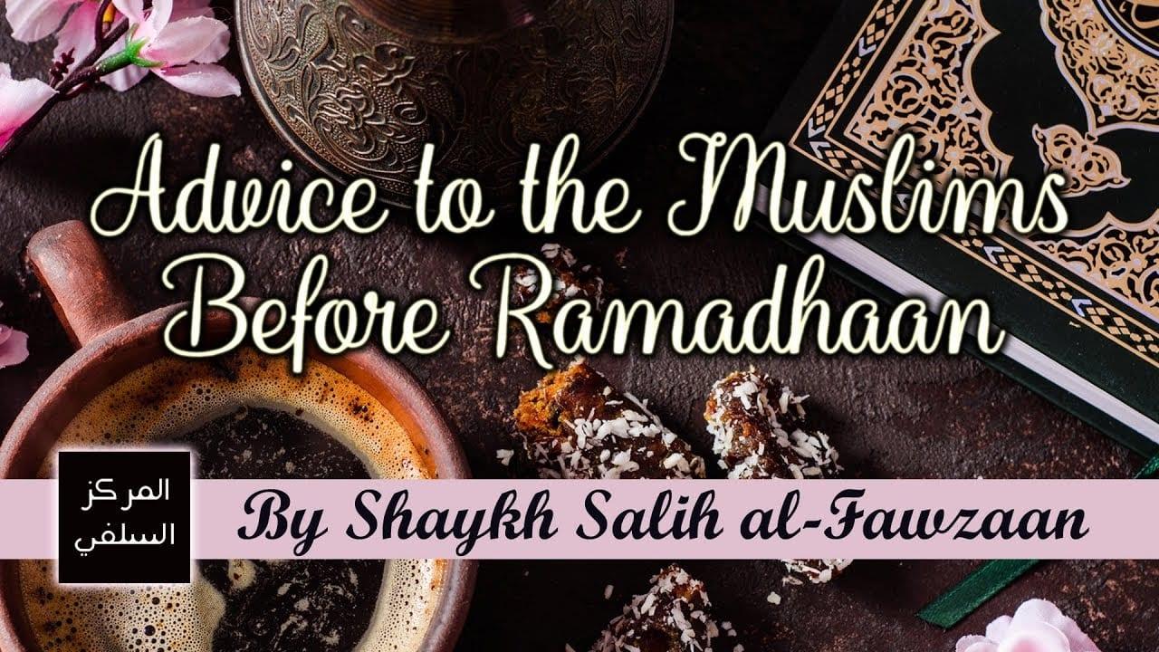 Advice to the Muslims Before Ramadhaan – Shaykh Fawzaan