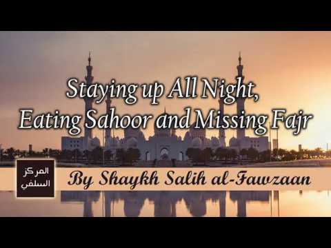 Staying Up All Night, Eating Sahoor and Missing Fajr – Shaykh Fawzaan