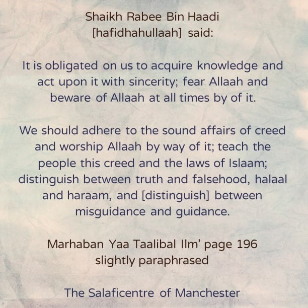 [45] Excerpts from Shaikh Rabee's Book Titled 'Marhaban Yaa Taalibal Ilm' – [One is Obligated to Acquire Knowledge And Then Fulfil Obligations]