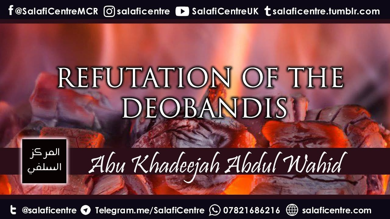 Refutation of the Deobandis – Abu Khadeejah