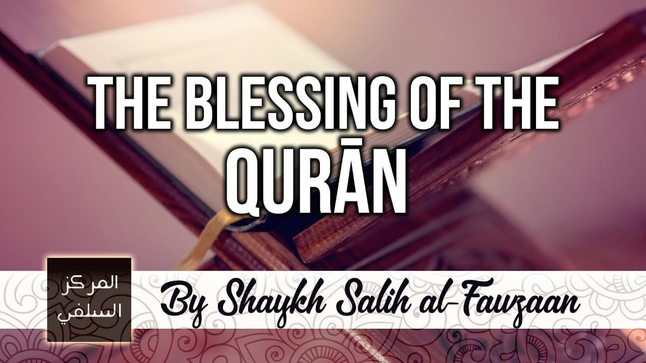 The Blessing of the Qurān – Shaykh Fawzaan