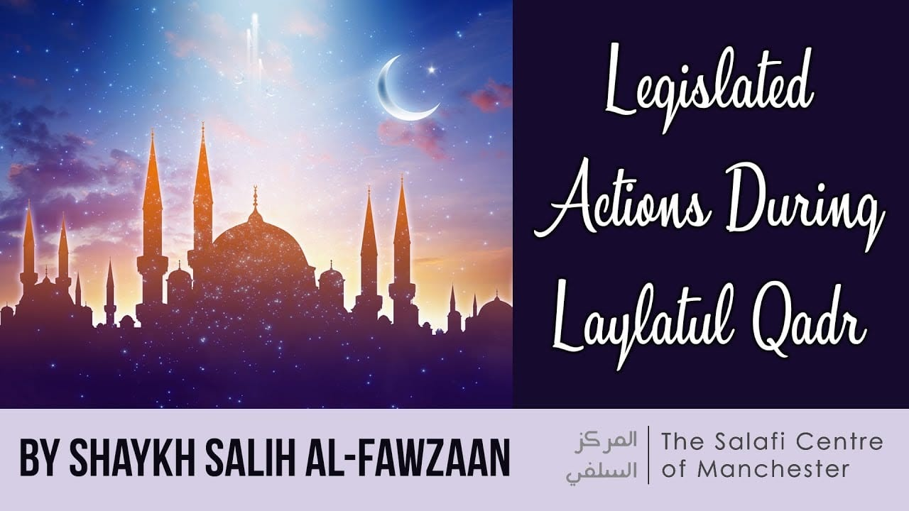 Legislated Actions During Laylatul Qadr – Shaykh Fawzaan