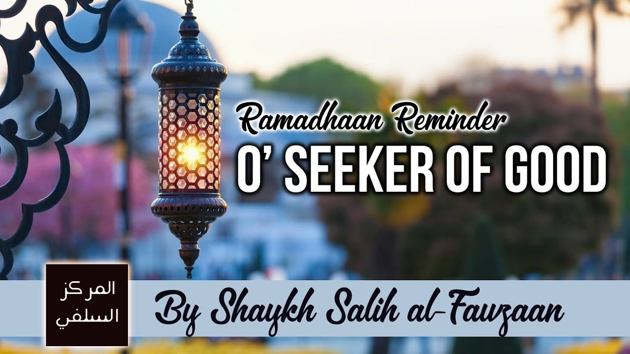 O' Seeker of Good – Shaykh Fawzaan