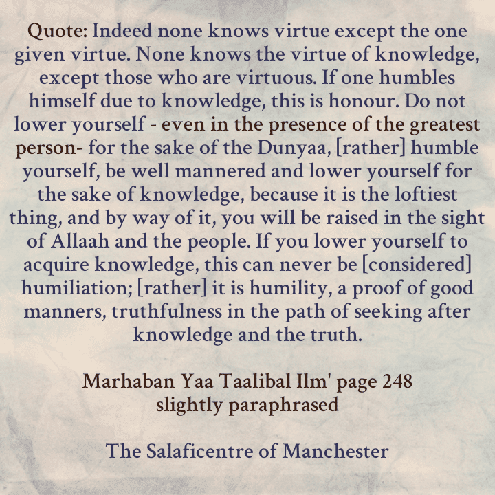 [70] Excerpts From Shaikh Rabee's Book Titled 'Marhaban Yaa Taalibal Ilm'- [One Should Humble Himself For The Sake of Knowledge and The Truth, But Never Lower Yourself -Even In The Presence of The Greatest Person- For The Sake of The Dunyaa]