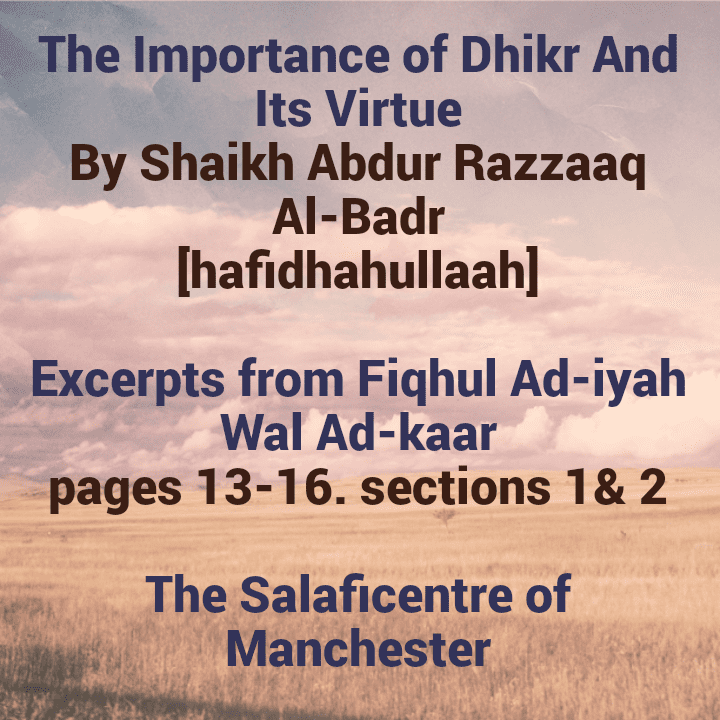 [1] Excerpts From Fiqhul Ad-iyah Wal Ad-kaar: [The Importance of Dhikr and Its Virtue] [PDF 5 pages]