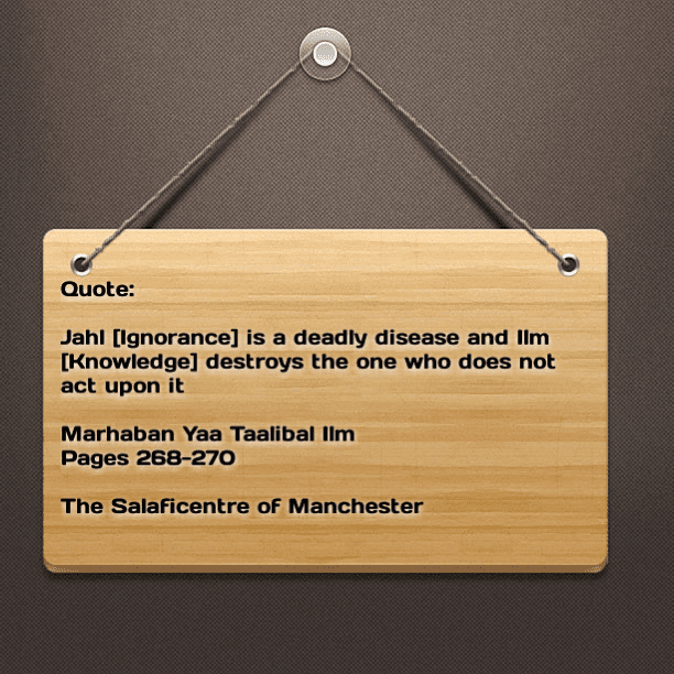 [78] Excerpts From Shaikh Rabee's Book Titled 'Marhaban Yaa Taalibal Ilm'- [Jahl is a Disease and Ilm Destroys The One Who Does Not Act Upon It]