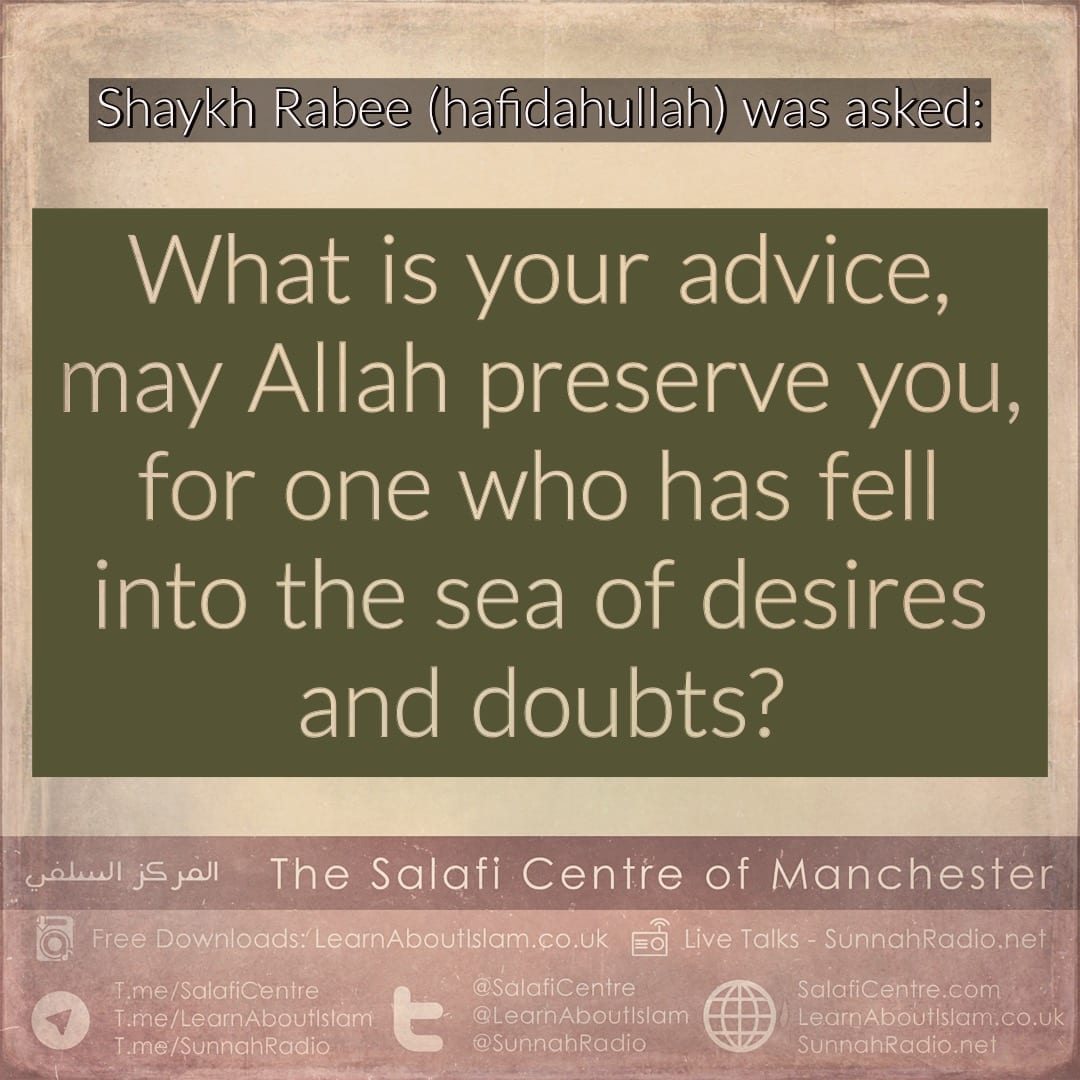Advice for a Person who is Immersed in Desires and Doubts – Shaykh Rabee