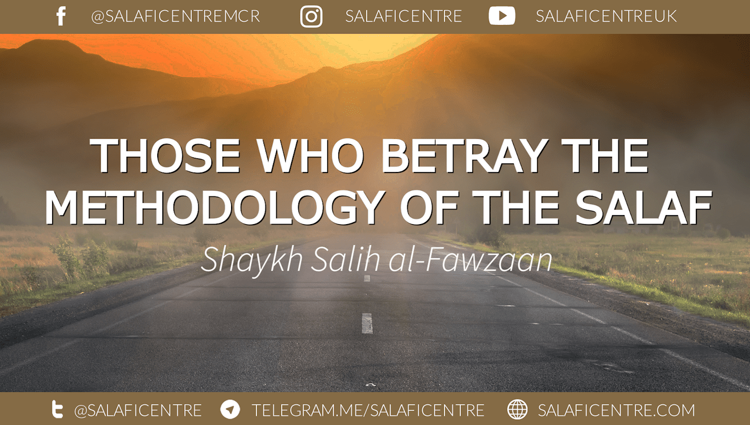 Those who betray the Methodology of the Salaf – Shaykh Fawzaan