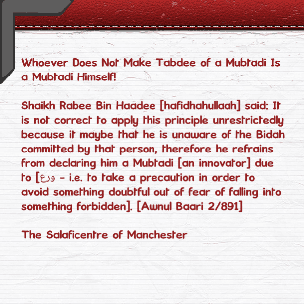 Whoever Does Not Make Tabdee of a Mubtadi is a Mubtadi Himself: [A Brief Rebuttal Against The Deceitful Hizbiyyoon (Illegal Partisans)- Those Who Falsely Accuse Salafiyyoon And Deliberately Refrain From Clarifying This Affair In Order to Persist In Their Defence of Mubtadi'ah (Innovators)- [PDF 2 Pages]