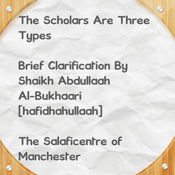 The Scholars Are Three Types- [Brief Clarification By Shaikh Abdullaah Al-Bukhaari (hafidhahullaah)]