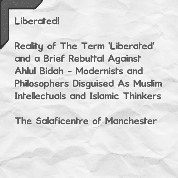 [3] Some Terms That Are Misconstrued By Ahlul Bidah – Misguided Modernists and Philosophers Disguised As Muslim Intellectuals- In Their Desperate Attempts to Dilute Islaam and Appease Militant Secularists