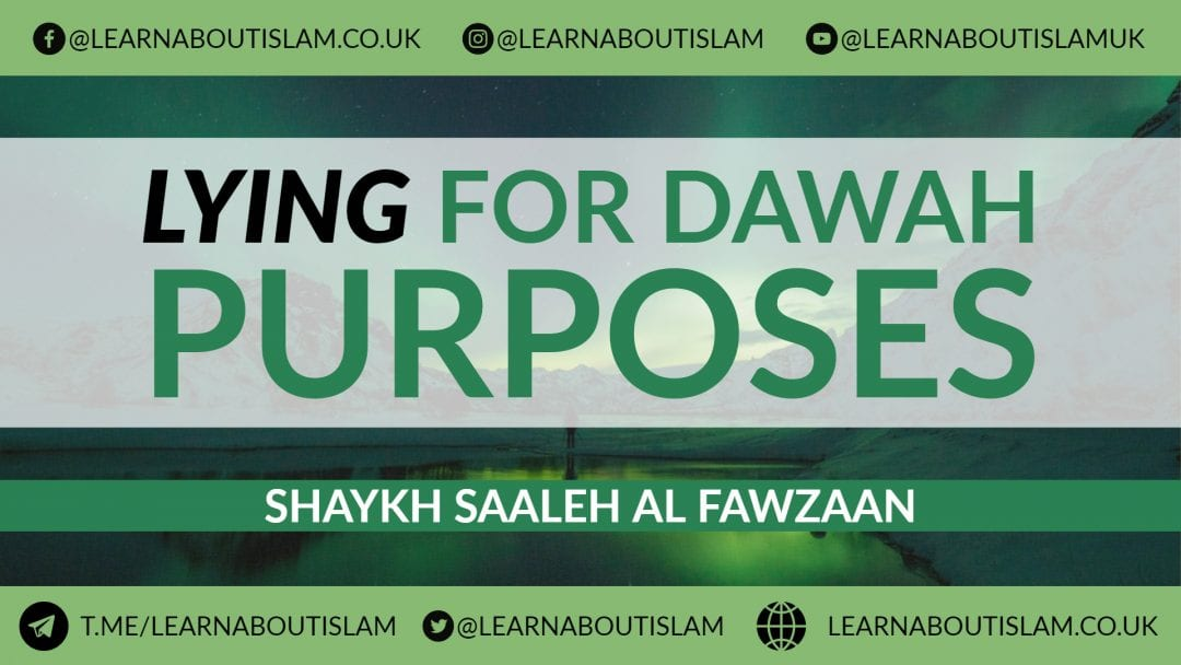 Lying for the Purpose of Calling to Allah – Shaykh Saaleh al Fawzān
