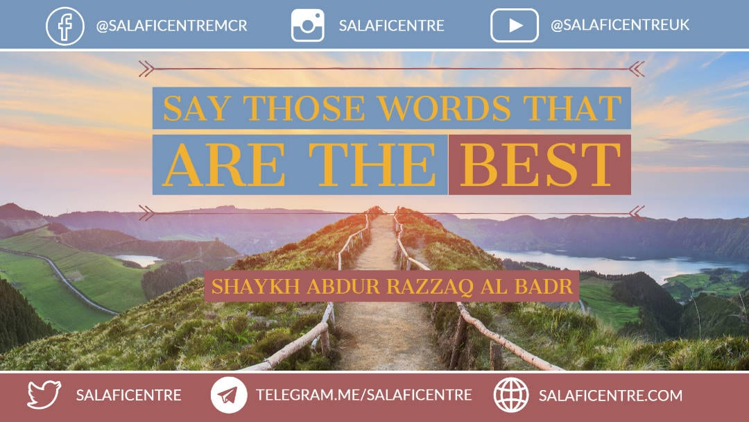 Say Only Those Words that are the Best – An Excerpt From a Contemplative Khutbah – Shaykh Abdur Razzaaq al Badr