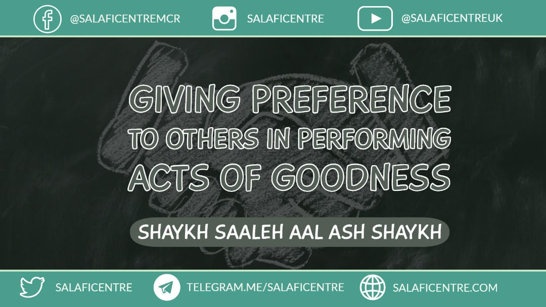 Giving Preference to Others in Performing Good Actions – Shaykh Saaleh Aal-Ash Shaykh