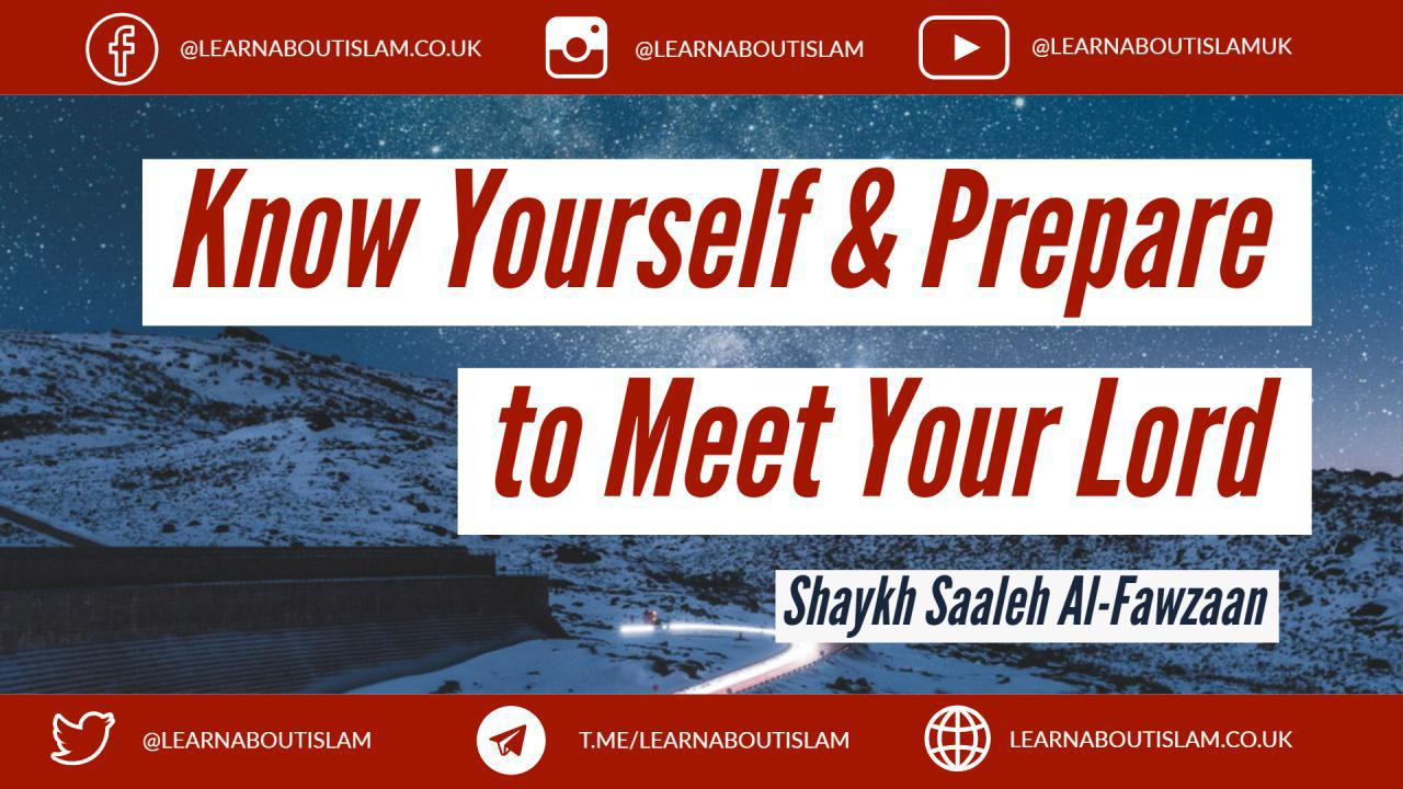 Know Yourself & Prepare to Meet Your Lord – Shaykh Saaleh al Fawzaan