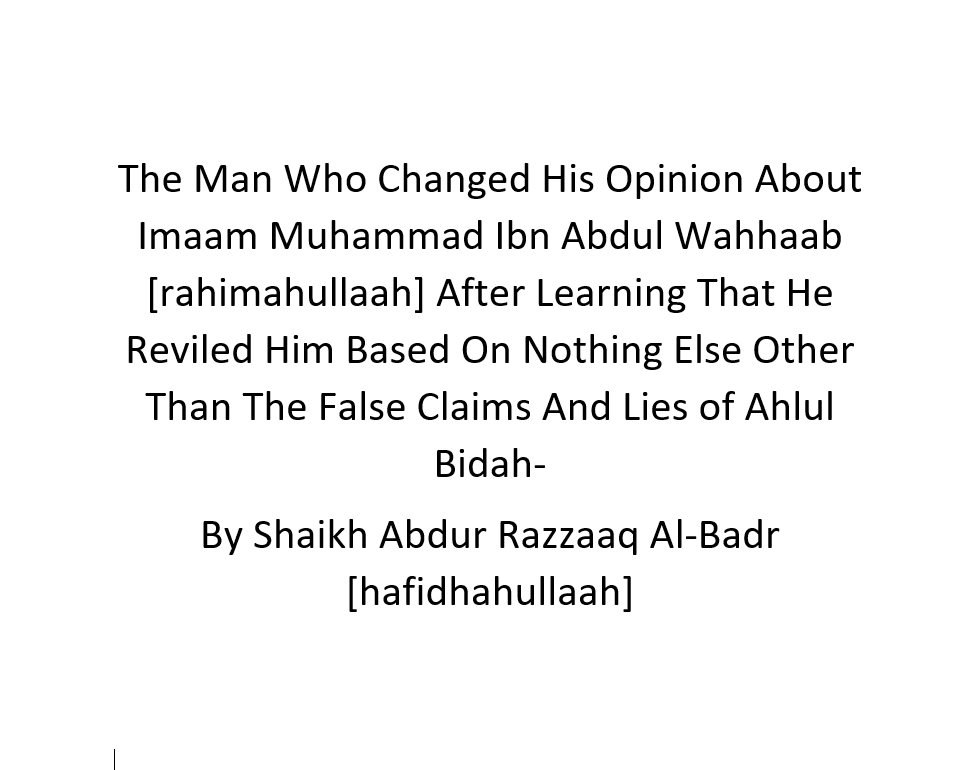 Changed His Opinion About Imaam Muhammad Ibn Abdul Wahhaab [rahimahullaah] After Reading Kitaab At-Tawheed